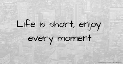 life-is-short-enjoy-every-moment.jpg